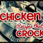 7 Chicken Recipes that Crock!