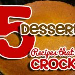 Dessert Recipes That CROCK!