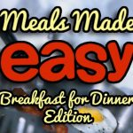 Meals Made Easy: Breakfast for Dinner!