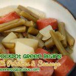 Crockpot Green Beans, Potatoes & Sausage