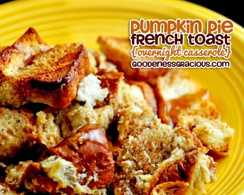 Pumpkin Pie French Toast {Overnight Casserole} - GOODEness Gracious