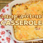 Sausage Sweet Corn Casserole